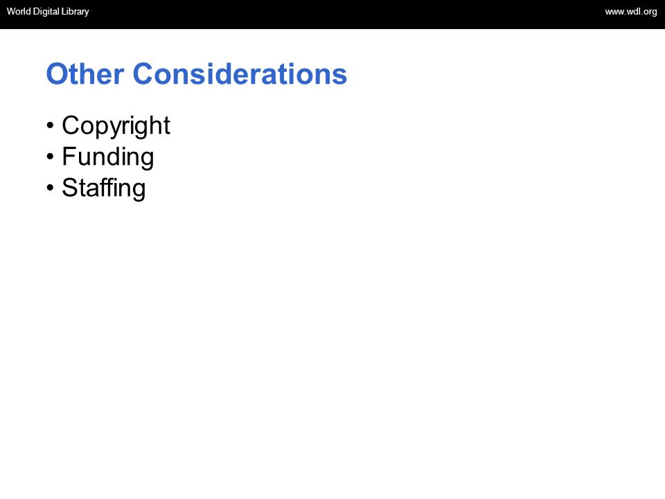 Other Considerations Copyright Funding Staffing