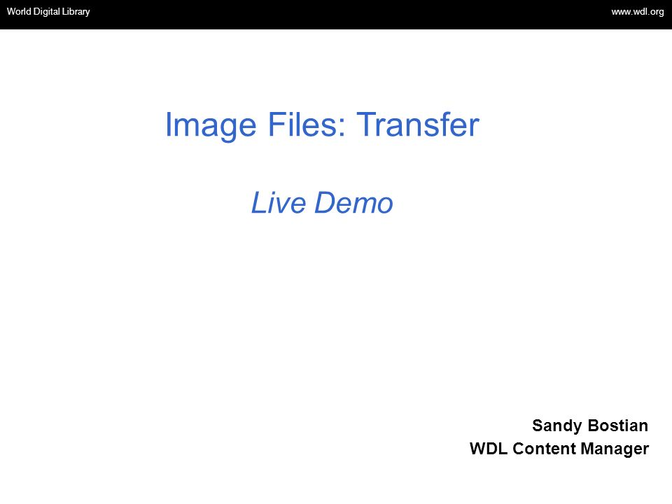 Image Files: Transfer Live Demo Sandy Bostian WDL Content Manager