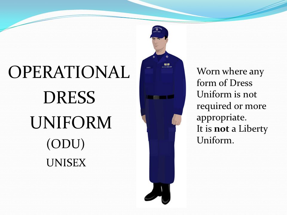 OPERATIONAL DRESS UNIFORM (ODU) UNISEX Worn where any form of Dress
