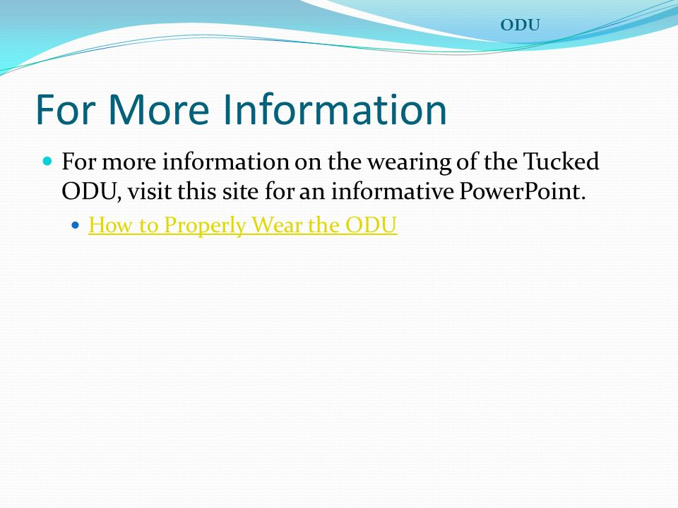 ODU For More Information. For more information on the wearing of the Tucked ODU, visit this site for an informative PowerPoint.