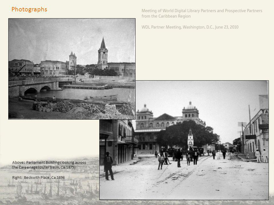 Photographs Above: Parliament Buildings looking across the Careenage (outer basin, Ca.1875) Right: Beckwith Place, Ca.1896.