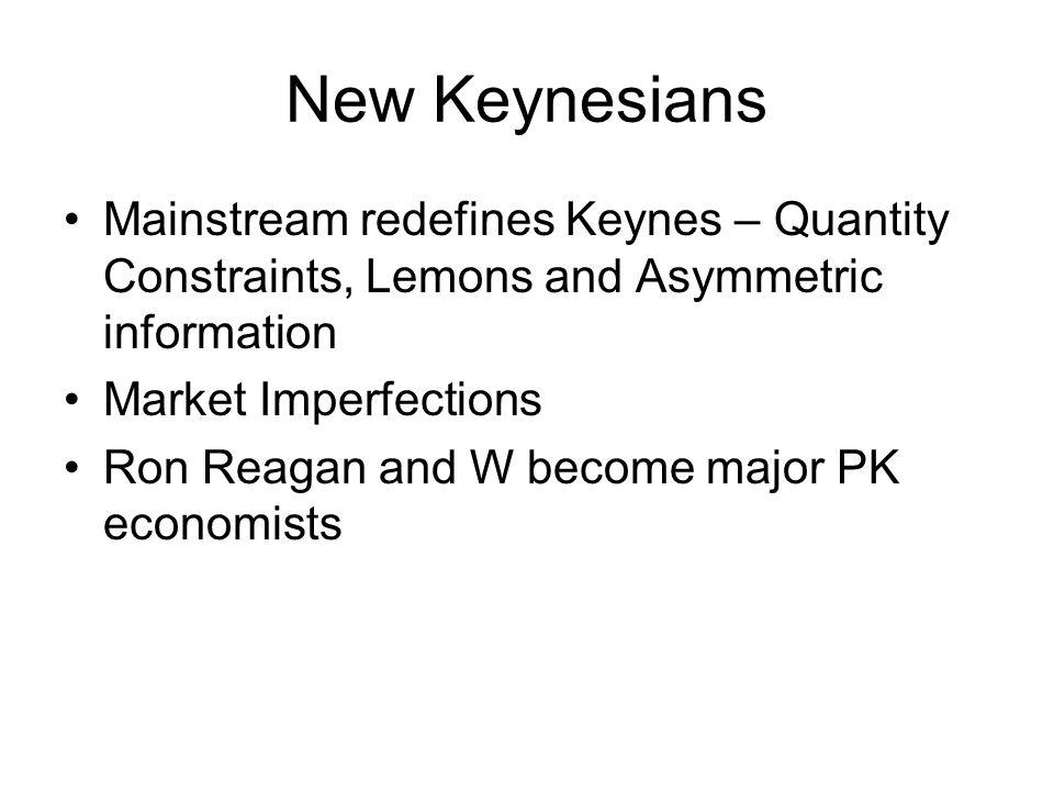 New Keynesians Mainstream redefines Keynes – Quantity Constraints, Lemons and Asymmetric information.