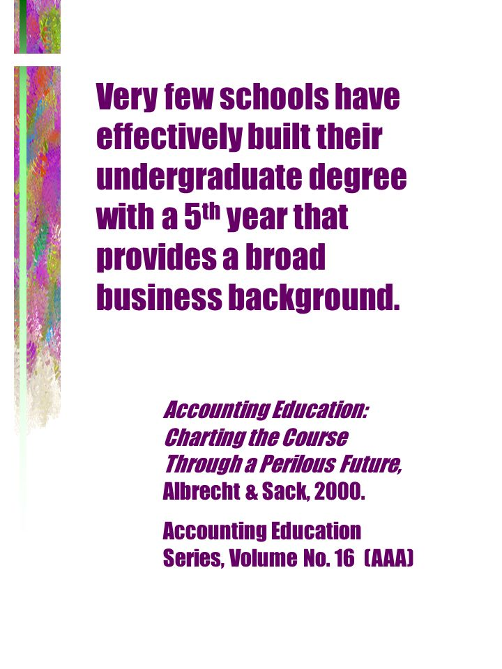Very few schools have effectively built their undergraduate degree with a 5th year that provides a broad business background.