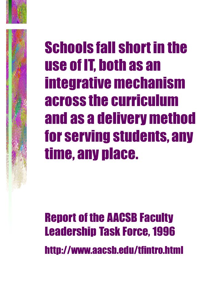 Schools fall short in the use of IT, both as an integrative mechanism across the curriculum and as a delivery method for serving students, any time, any place.