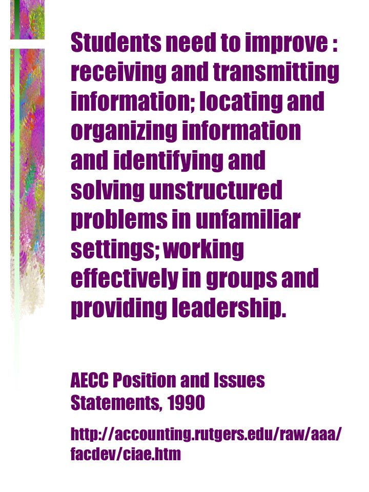Students need to improve : receiving and transmitting information; locating and organizing information and identifying and solving unstructured problems in unfamiliar settings; working effectively in groups and providing leadership.