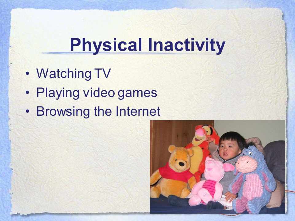 Physical Inactivity Watching TV Playing video games