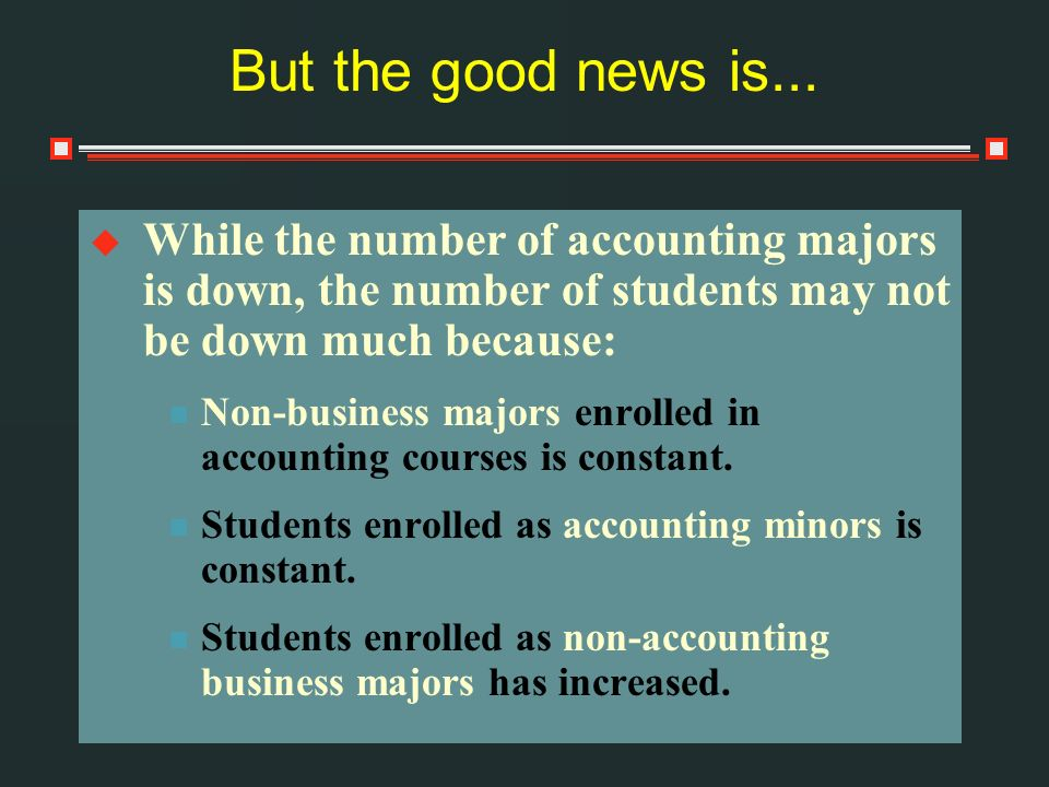 But the good news is... While the number of accounting majors is down, the number of students may not be down much because: