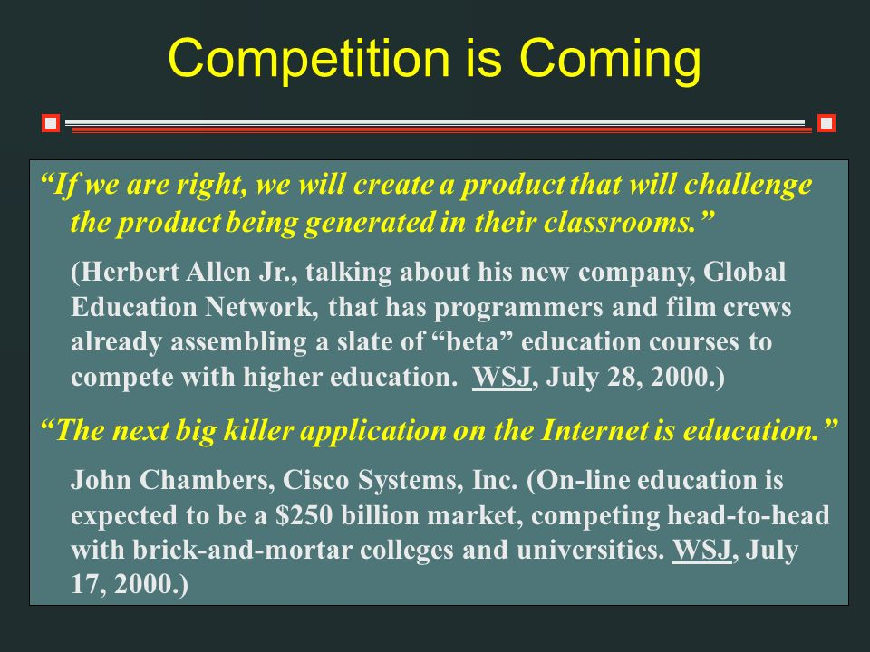 Competition is Coming If we are right, we will create a product that will challenge the product being generated in their classrooms.