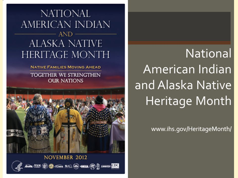 National American Indian and Alaska Native Heritage Month www. ihs