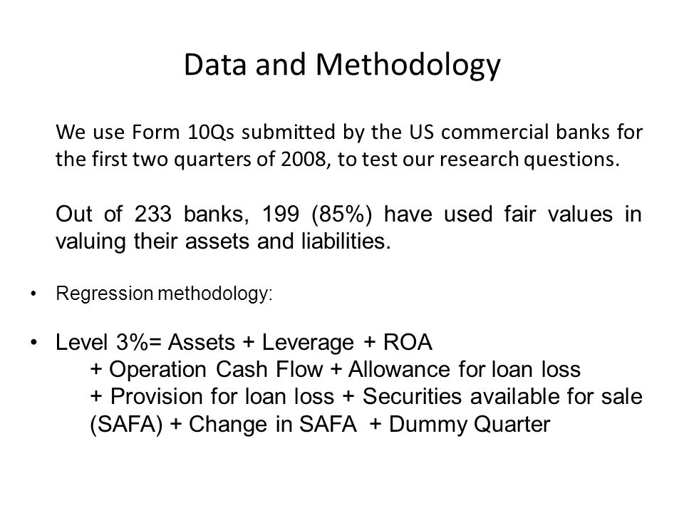 Data and Methodology We use Form 10Qs submitted by the US commercial banks for the first two quarters of 2008, to test our research questions.