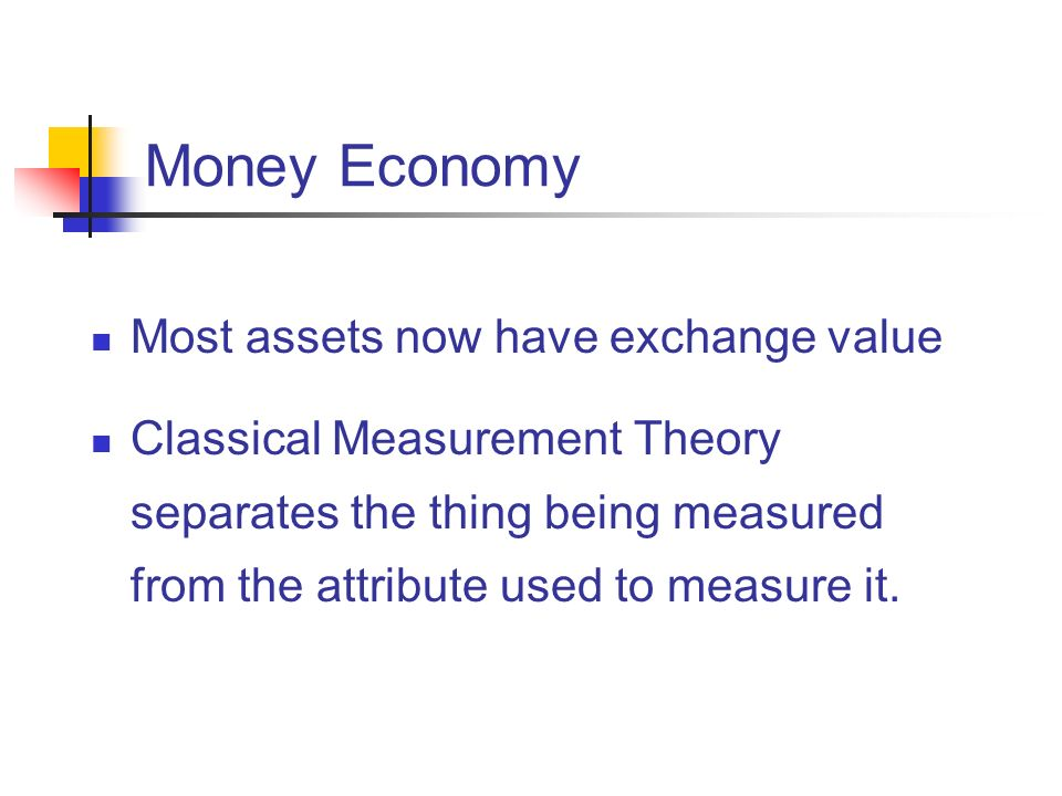 Money Economy Most assets now have exchange value