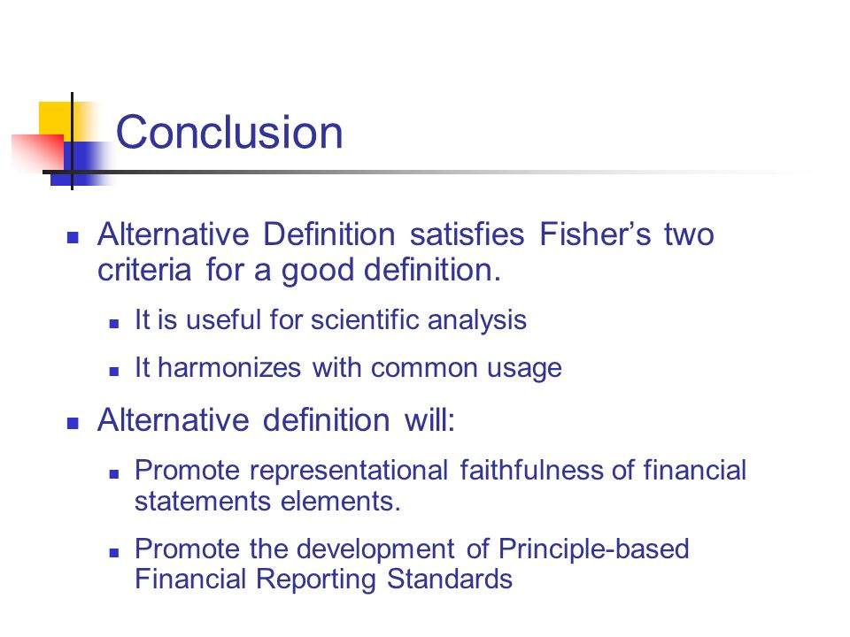 Conclusion Alternative Definition satisfies Fisher's two criteria for a good definition. It is useful for scientific analysis.