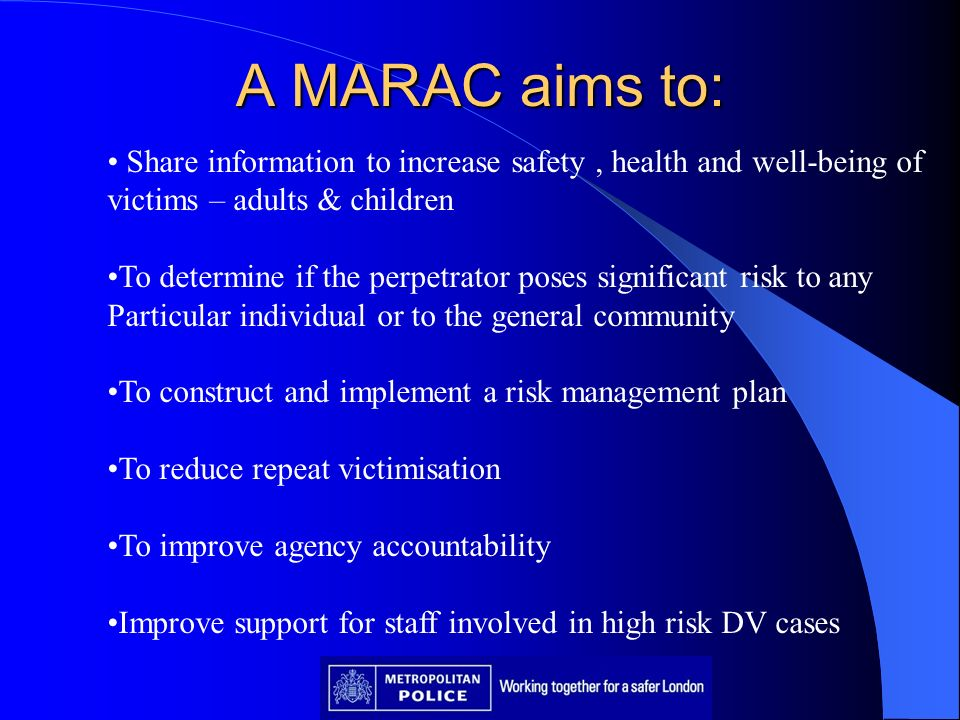 A MARAC aims to: Share information to increase safety , health and well-being of. victims – adults & children.