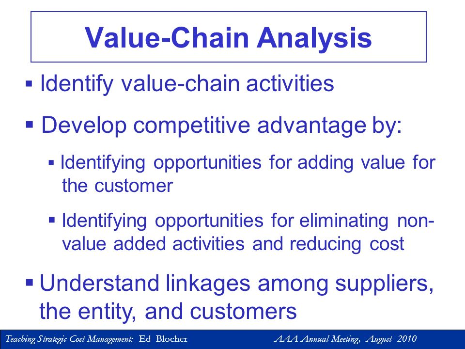 Value-Chain Analysis Develop competitive advantage by: