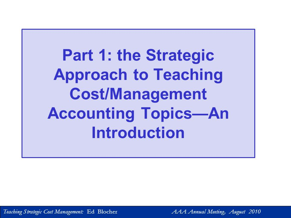 Part 1: the Strategic Approach to Teaching Cost/Management Accounting Topics—An Introduction