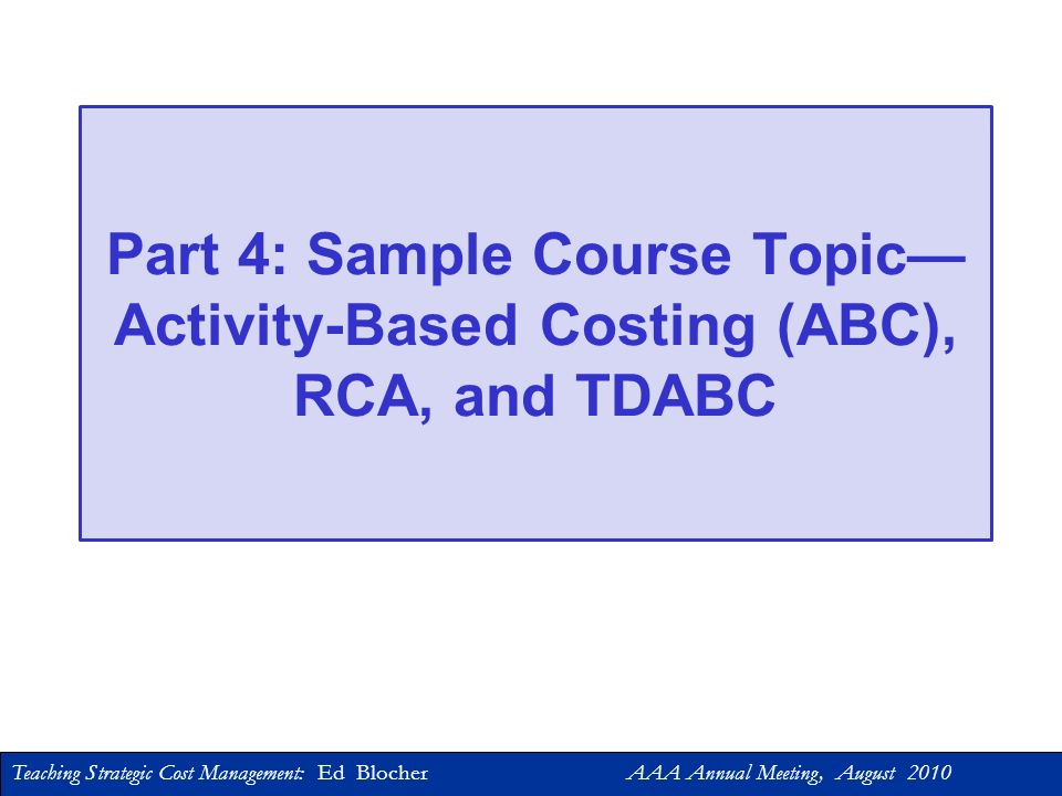 Part 4: Sample Course Topic—Activity-Based Costing (ABC), RCA, and TDABC