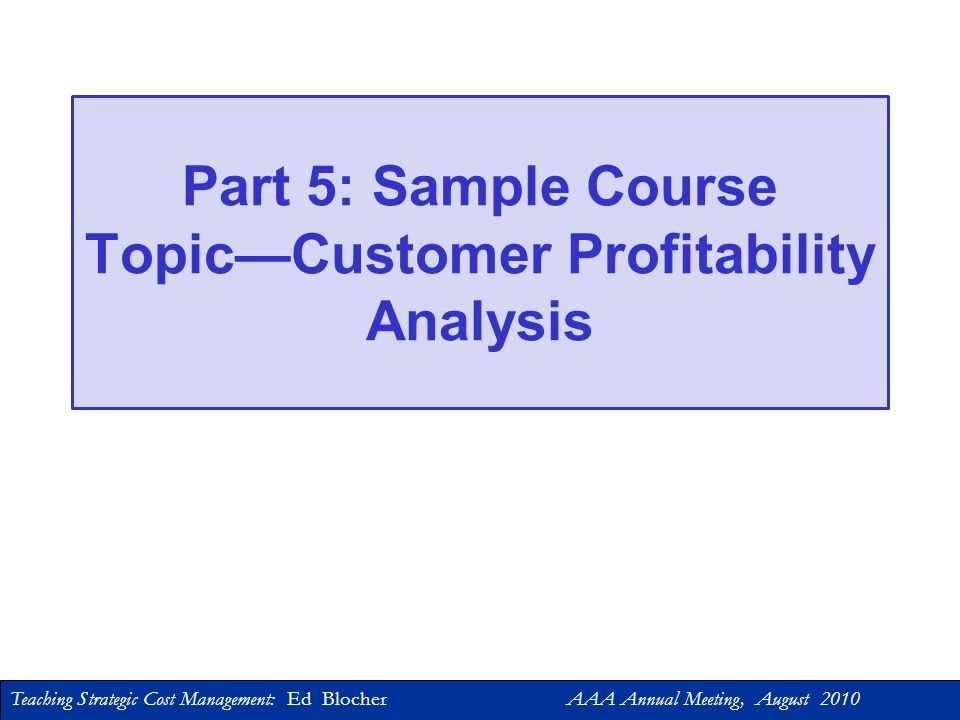 Part 5: Sample Course Topic—Customer Profitability Analysis