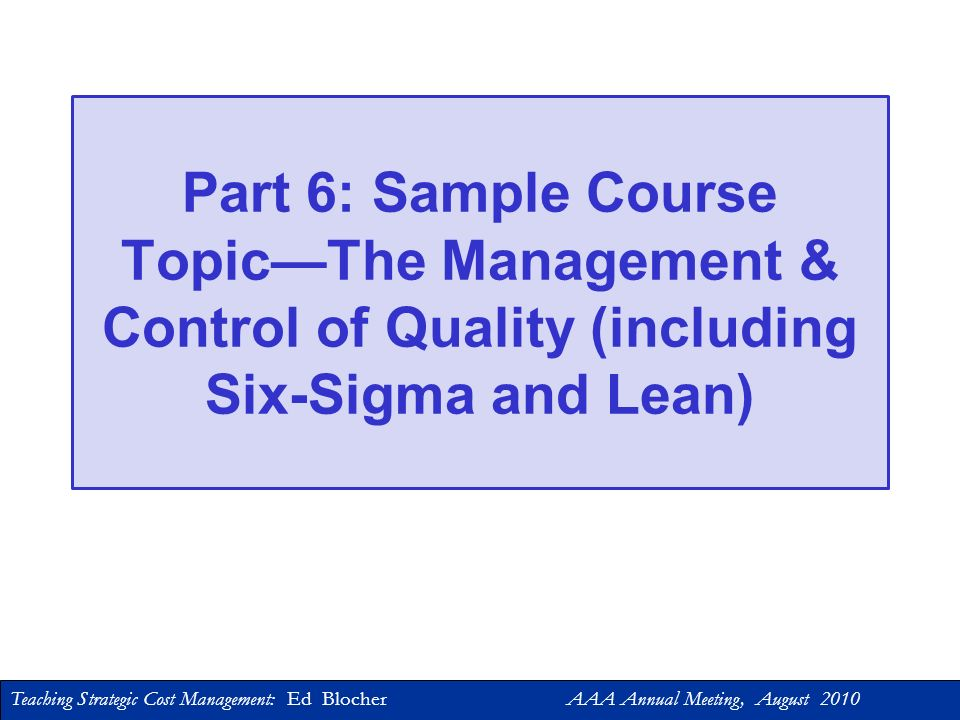 Part 6: Sample Course Topic—The Management & Control of Quality (including Six-Sigma and Lean)