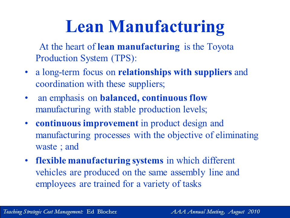 Lean Manufacturing At the heart of lean manufacturing is the Toyota Production System (TPS):