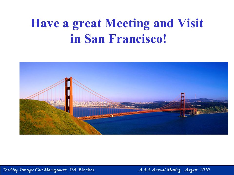 Have a great Meeting and Visit in San Francisco!