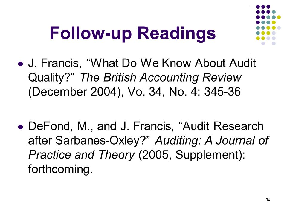 Follow-up Readings J. Francis, What Do We Know About Audit Quality The British Accounting Review (December 2004), Vo. 34, No. 4: 345-36.
