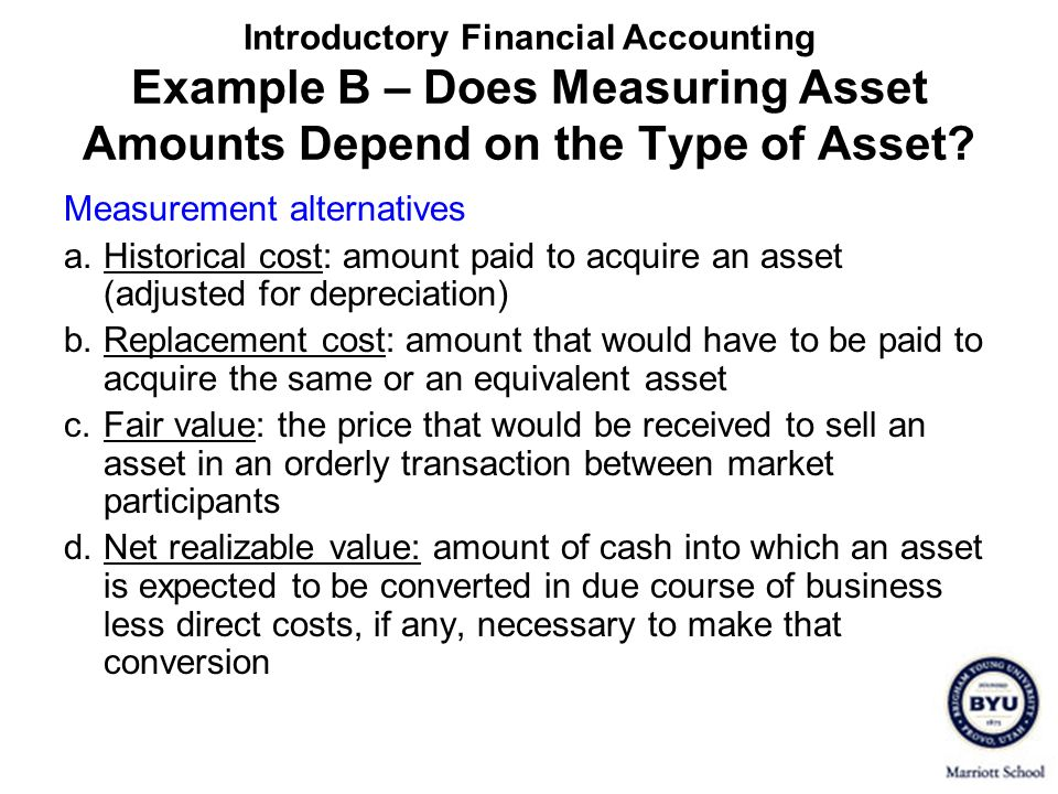 Introductory Financial Accounting Example B – Does Measuring Asset Amounts Depend on the Type of Asset