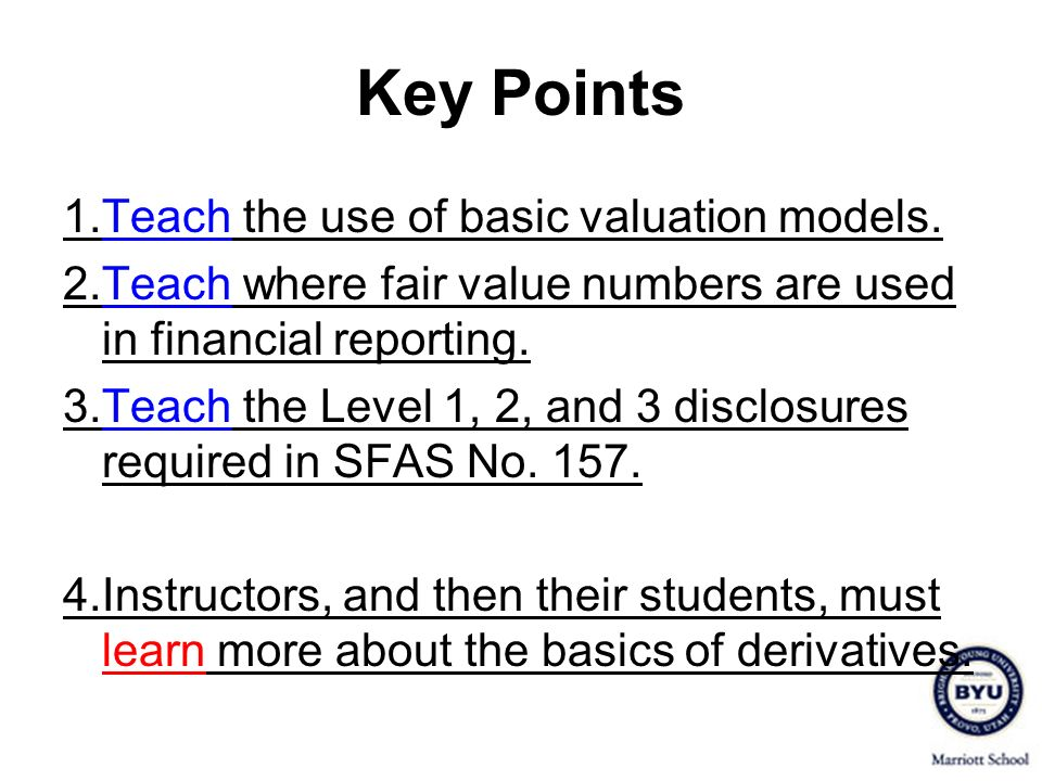 Key Points 1. Teach the use of basic valuation models.
