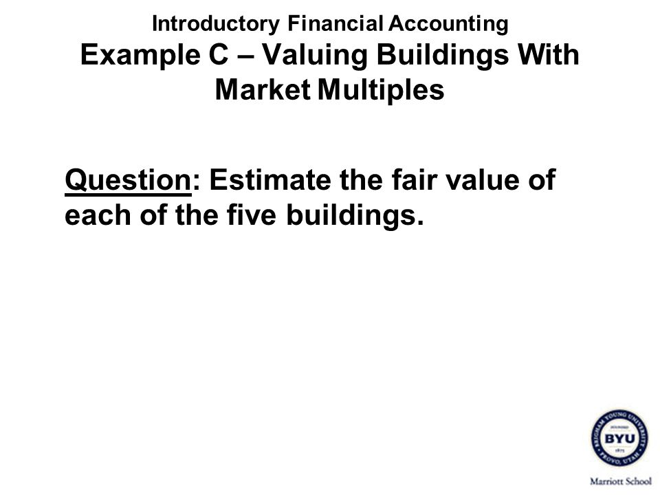 Question: Estimate the fair value of each of the five buildings.