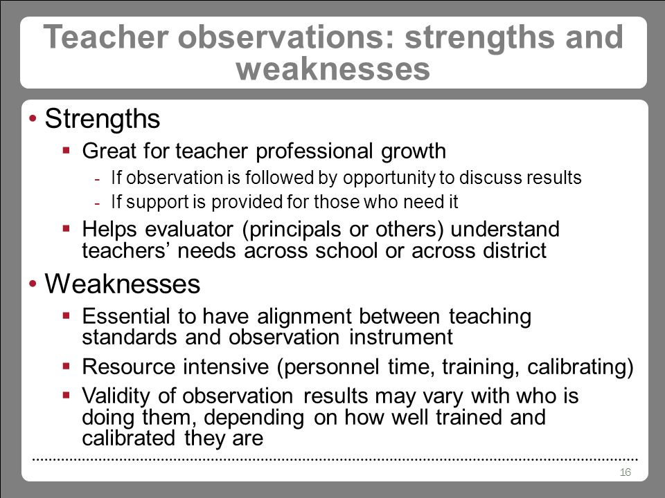 teaching strengths and weaknesses Based on the evidence of identified strengths and weaknesses, and suggestions of specific alternatives to improve unsuccessful teaching, an effective teacher will reflect on possibilities for professional development.