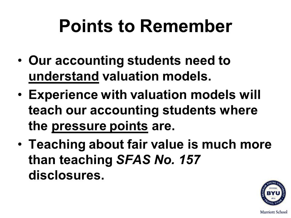 Points to Remember Our accounting students need to understand valuation models.