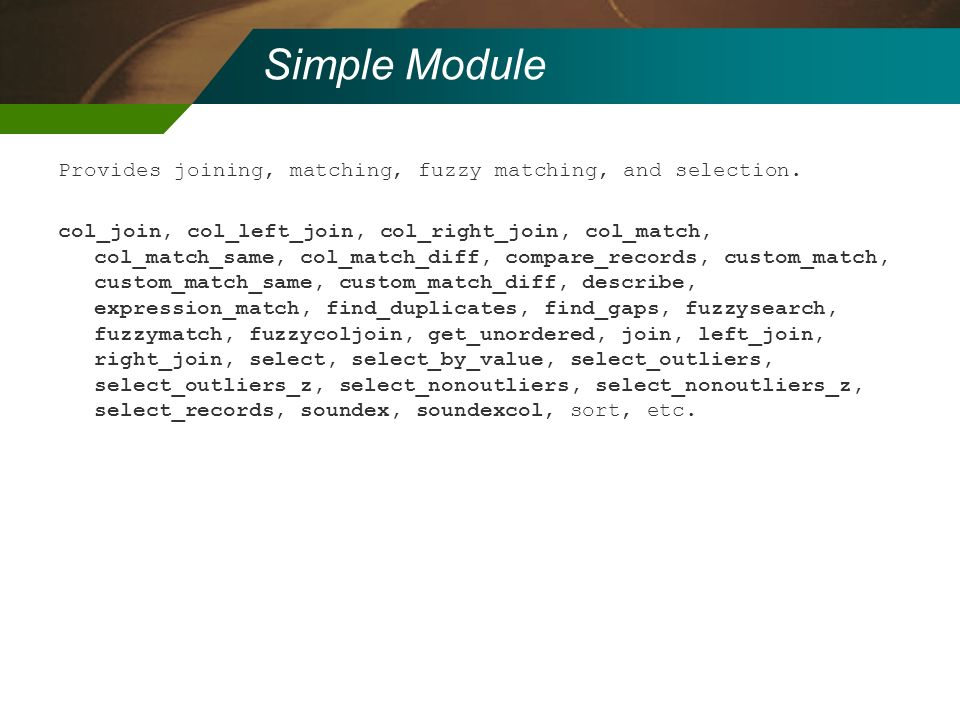 Simple Module Provides joining, matching, fuzzy matching, and selection.