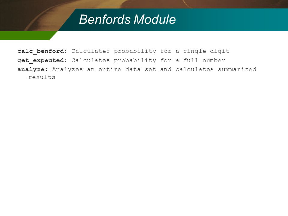 Benfords Module calc_benford: Calculates probability for a single digit. get_expected: Calculates probability for a full number.