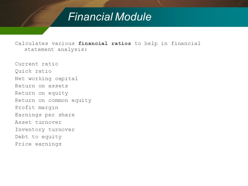 Financial Module Calculates various financial ratios to help in financial statement analysis: Current ratio.