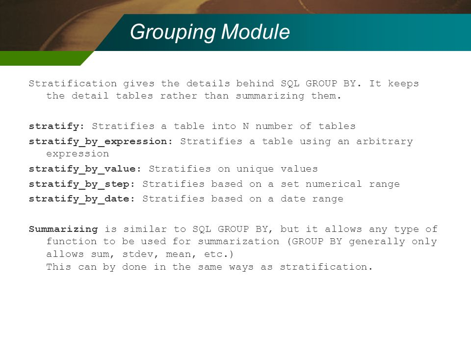 Grouping Module Stratification gives the details behind SQL GROUP BY. It keeps the detail tables rather than summarizing them.