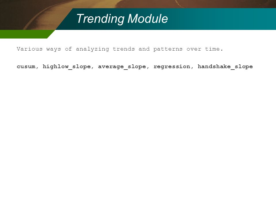 Trending Module Various ways of analyzing trends and patterns over time.