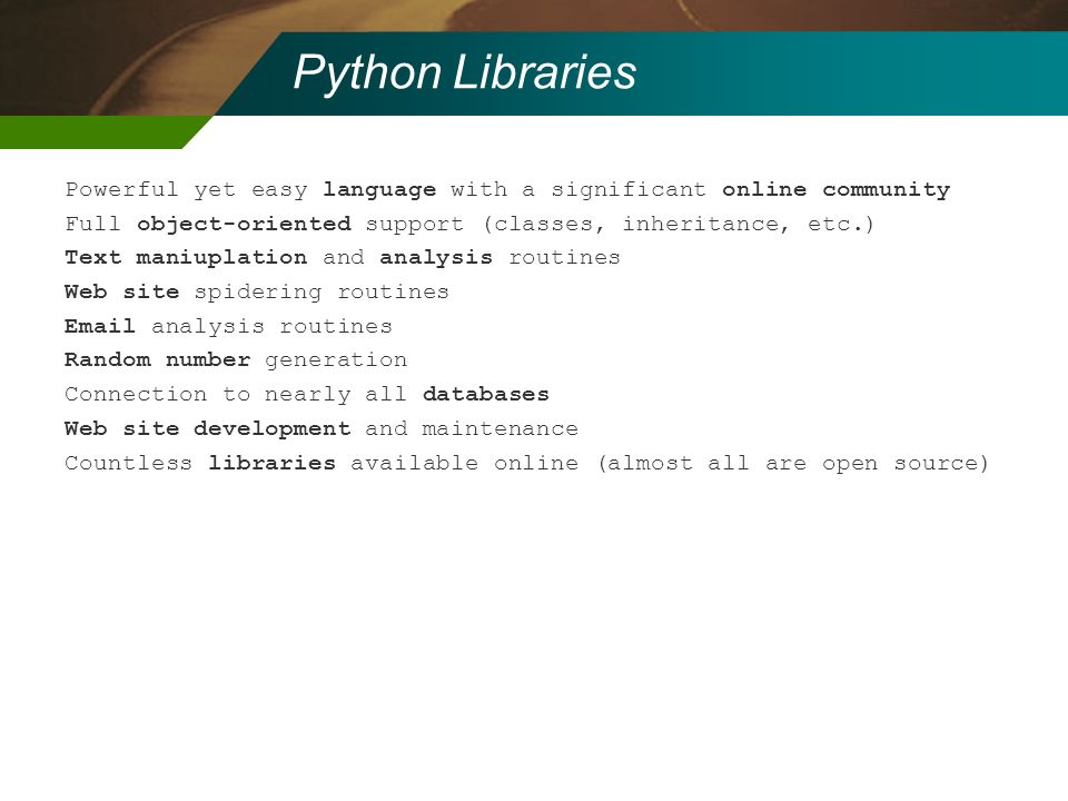 Python Libraries Powerful yet easy language with a significant online community. Full object-oriented support (classes, inheritance, etc.)