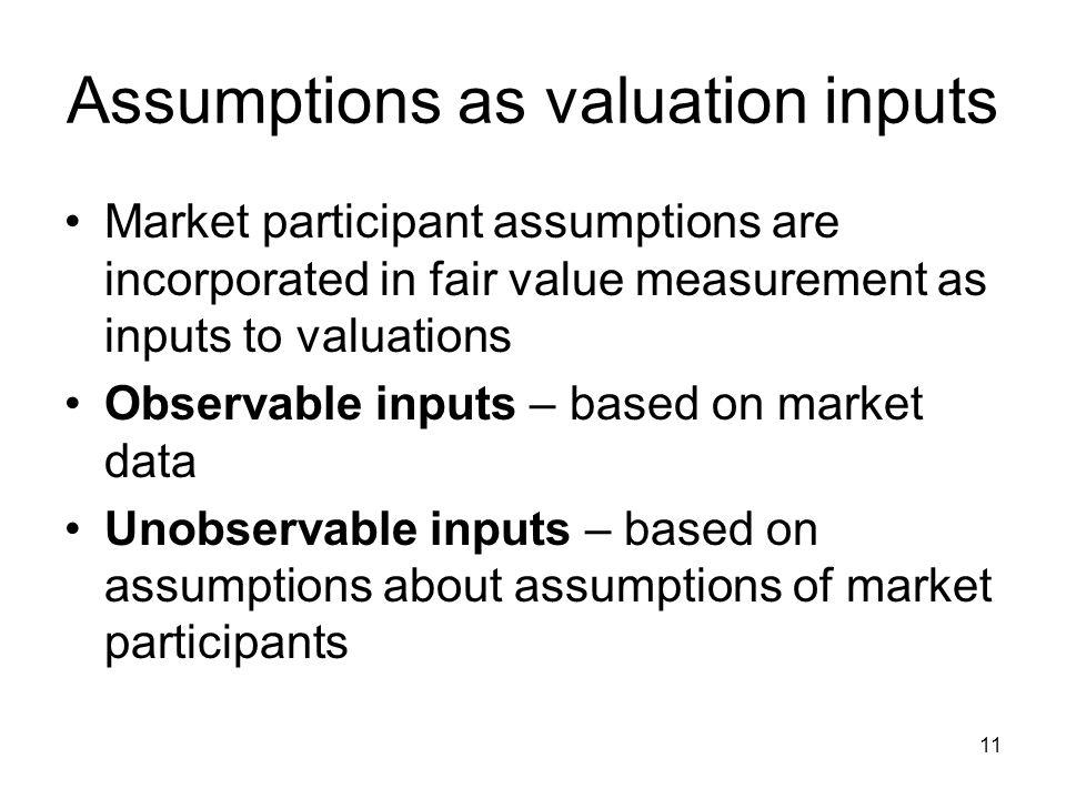 Assumptions as valuation inputs