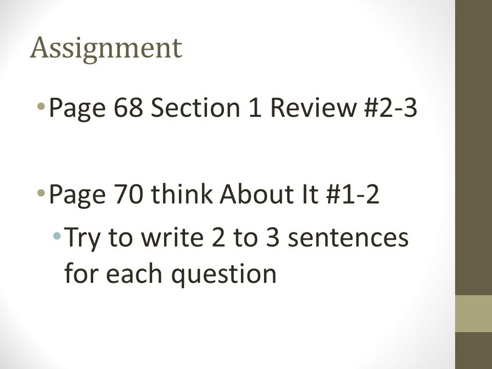 Assignment Page 68 Section 1 Review #2-3 Page 70 think About It #1-2