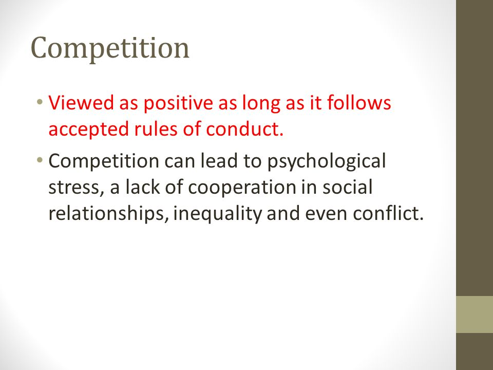 Competition Viewed as positive as long as it follows accepted rules of conduct.
