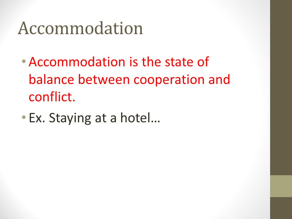 Accommodation Accommodation is the state of balance between cooperation and conflict.