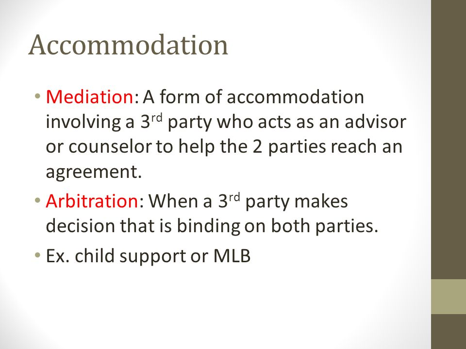 Accommodation Mediation: A form of accommodation involving a 3rd party who acts as an advisor or counselor to help the 2 parties reach an agreement.