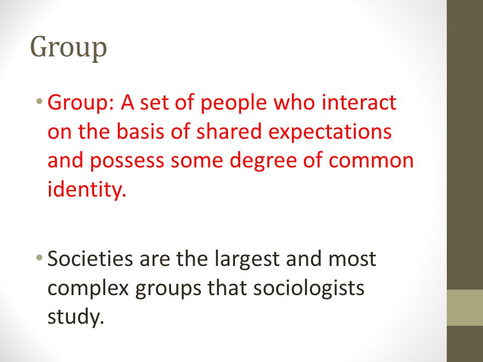 Group Group: A set of people who interact on the basis of shared expectations and possess some degree of common identity.