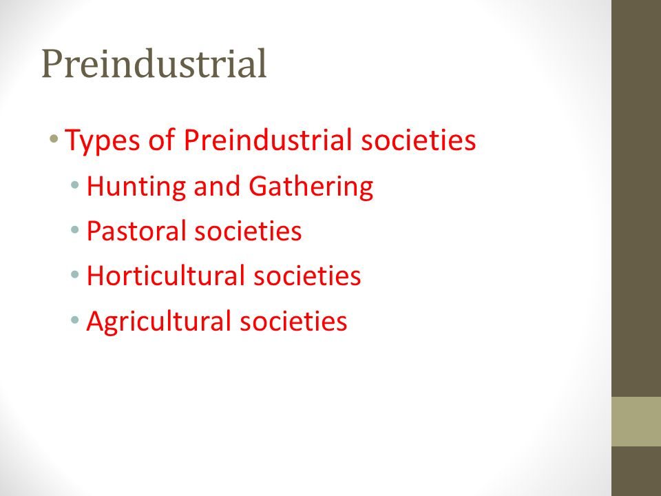 Preindustrial Types of Preindustrial societies Hunting and Gathering
