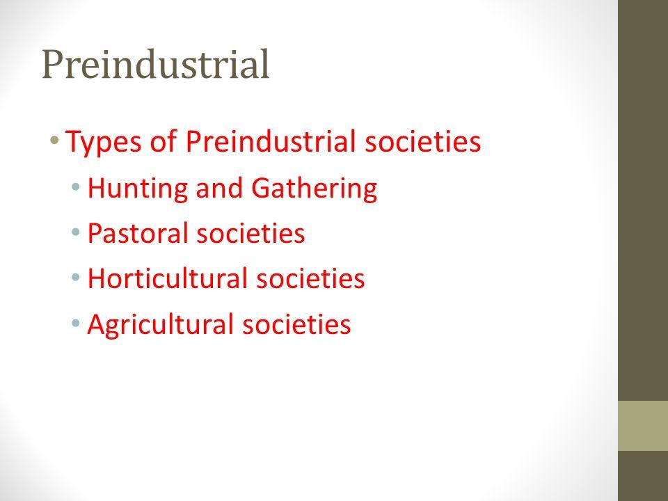 Preindustrial Types of Preindustrial societies Hunting and Gathering