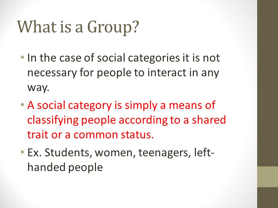 What is a Group In the case of social categories it is not necessary for people to interact in any way.