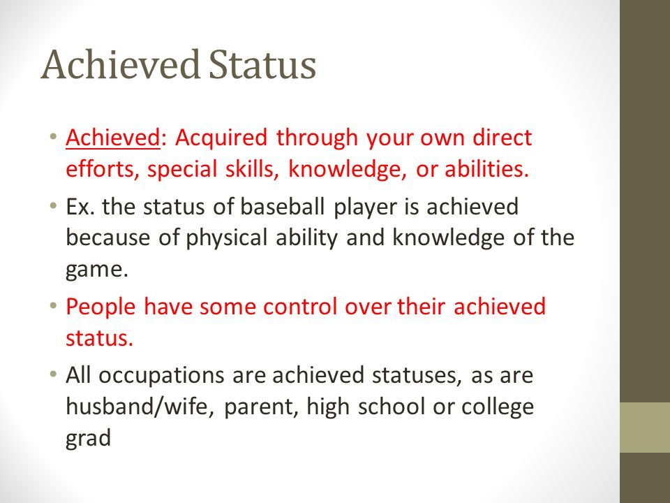 Achieved Status Achieved: Acquired through your own direct efforts, special skills, knowledge, or abilities.
