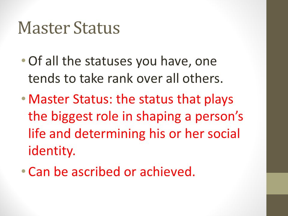 Master Status Of all the statuses you have, one tends to take rank over all others.
