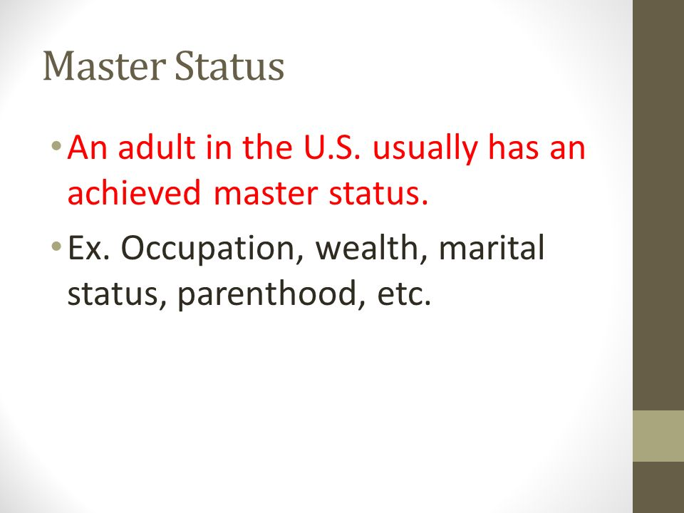 Master Status An adult in the U.S. usually has an achieved master status.