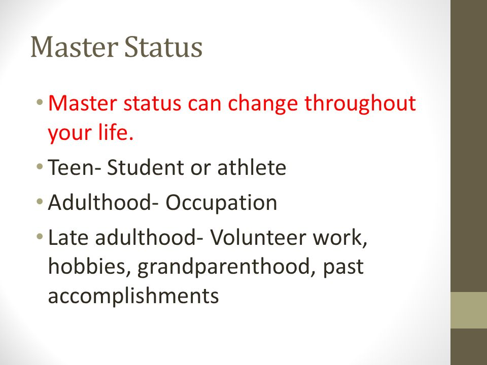 Master Status Master status can change throughout your life.