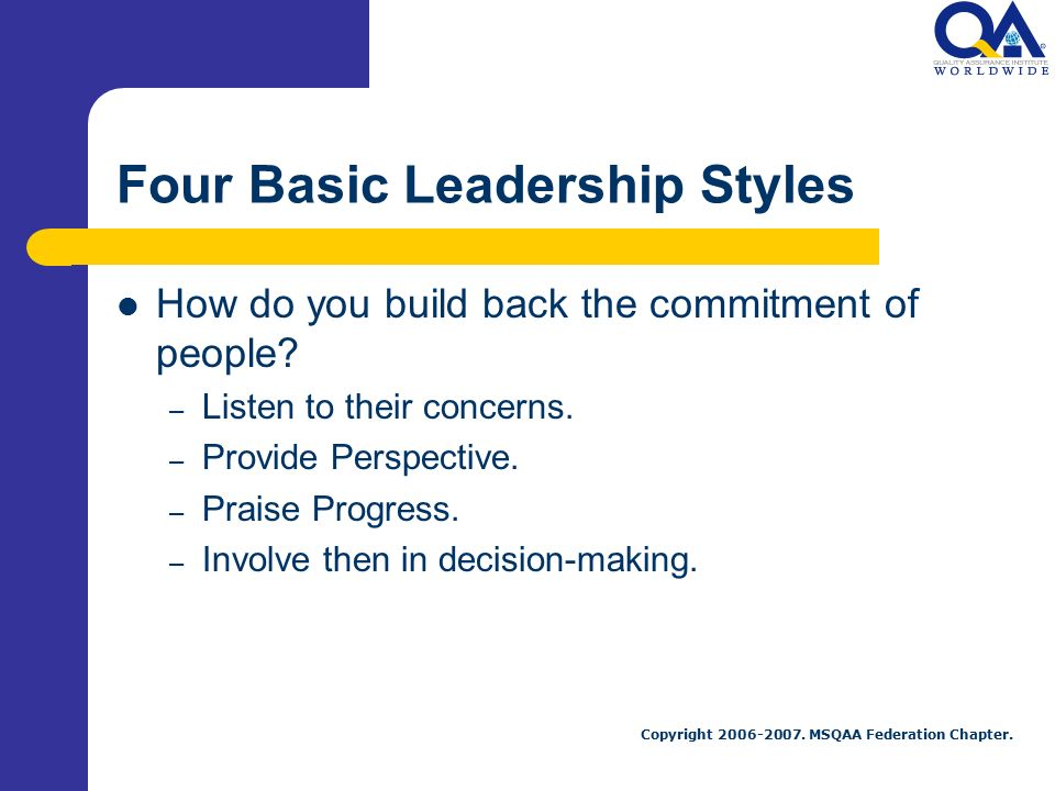 four leadership styles Types of leadership styles there are as many approaches to leadership as there are leaders, from lewin's leadership styles framework of the 1930s to the more recent ideas about.